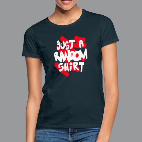 gewoon een willekeurige shirtred - Vrouwen T-shirt