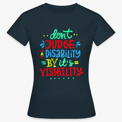 >Oordeel niet over mijn handicap, rolstoel, roller - Vrouwen T-shirt