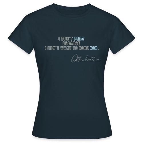 Orson Welles ciation - Bore God quote - T-shirt Femme
