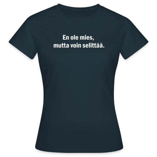 En ole mies, mutta voin selittää VALKOINEN PRINTTI - Naisten t-paita