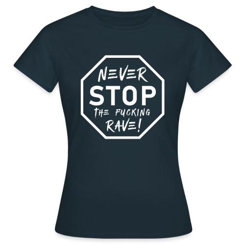 Never Stop The Fucking Rave White - Women's T-Shirt