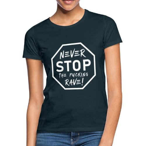 Never Stop The Fucking Rave White - Women's T-Shirt