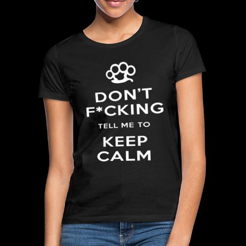 Don t Keep Calm White - Women's T-Shirt