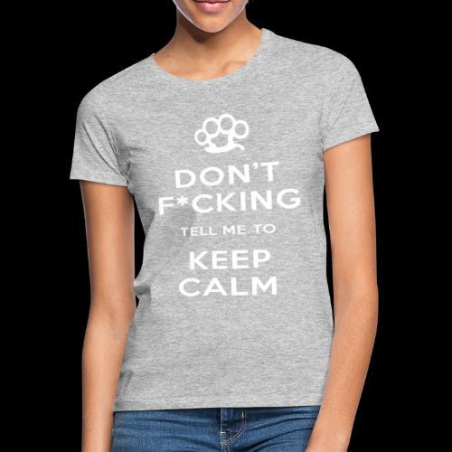 Don t Keep Calm White - Women's T-Shirt