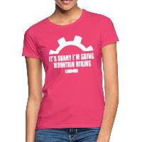 It's Sunny I'm Going Mountain Biking - Women's T-Shirt azalea