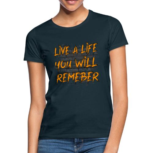 Live A Life You Will Remember - T-shirt dam