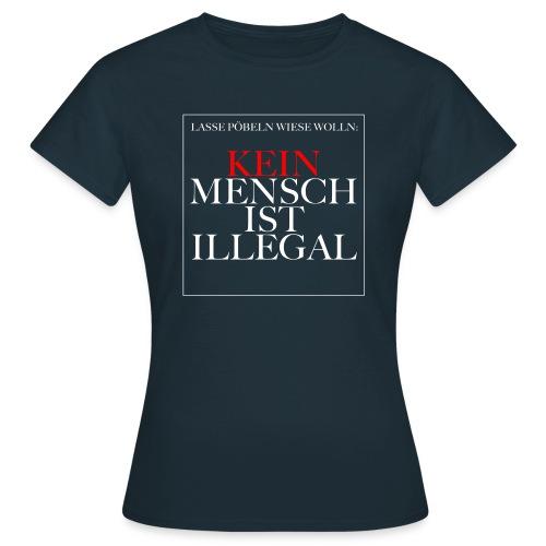 Kein Mensch ist illegal - Frauen T-Shirt