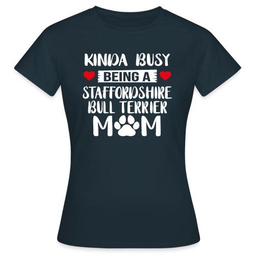KINDA BUSY BEING A STAFFORDSHIRE BULLTERRIER - Frauen T-Shirt