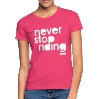 Never Stop Riding - Women's T-Shirt azalea