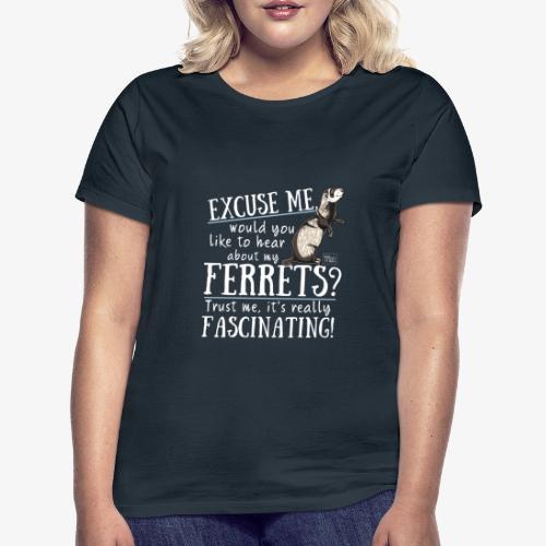 Excuse my Ferrets IV - Naisten t-paita
