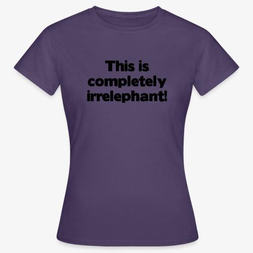 Irrelephant - Frauen T-Shirt
