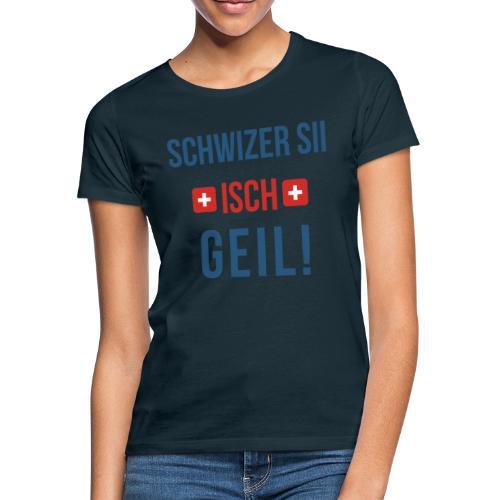 Schweizer sein ist geil! | Berndeutsch - Frauen T-Shirt