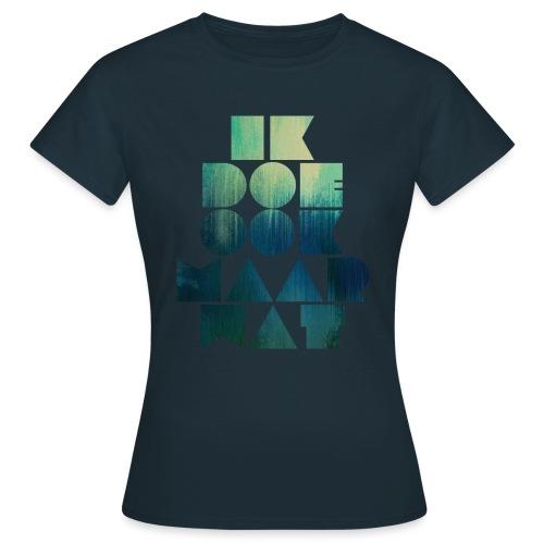 Ik doe ook maar wat - Vrouwen T-shirt
