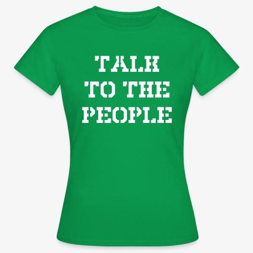 Talk to the people - weiß - Frauen T-Shirt