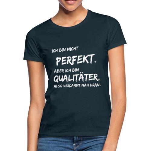 nicht perfekt qualitäter white - Frauen T-Shirt