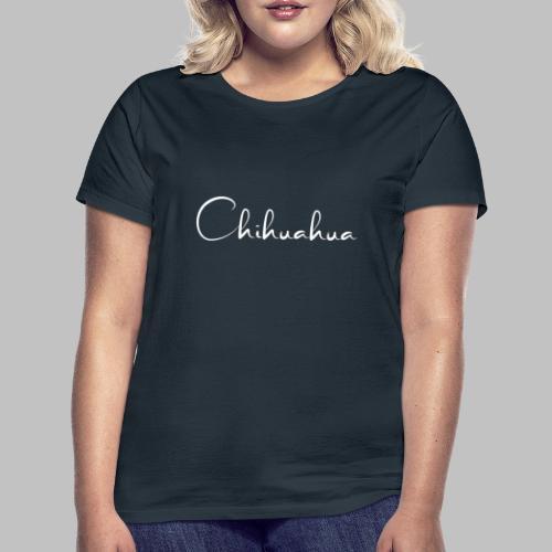 Chihuahua - das Motiv für die Hundeliebhaberin - Frauen T-Shirt