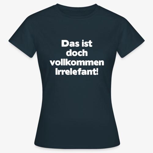 Der Irrelefant - Frauen T-Shirt