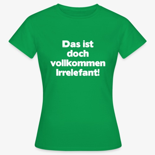 Der Irrelefant - Frauen T-Shirt