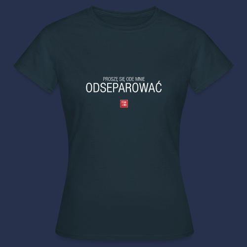 PROSZE SIE ODE MNIE ODSEPAROWAC - napis jasny - Koszulka damska