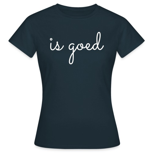 is goed - Vrouwen T-shirt