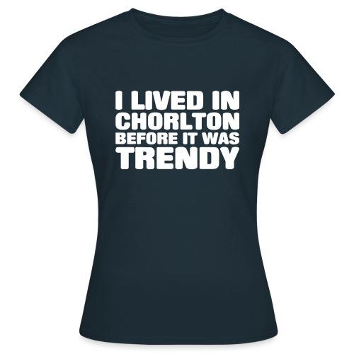 I lived in Chorlton - Women's T-Shirt