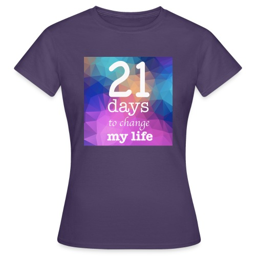 21 days to change my life - Maglietta da donna