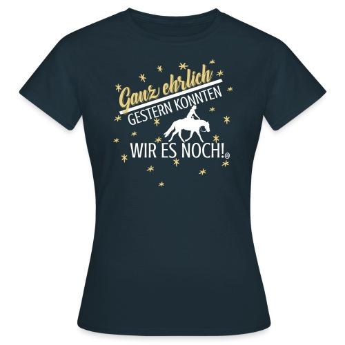 Ganz ehrlich gestern konnten wir es noch -Pferd - Frauen T-Shirt