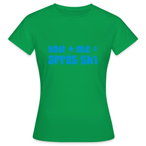 You + Me = Apres Ski - Frauen T-Shirt