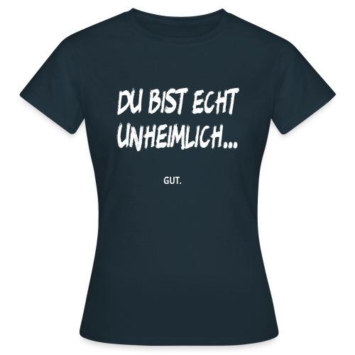 Unheimlich Gut Lustiges Wortspiel Witziger Spruch - Frauen T-Shirt