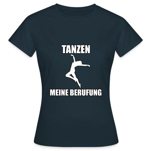 MEINE BERUFUNG Tanzen - Frauen T-Shirt