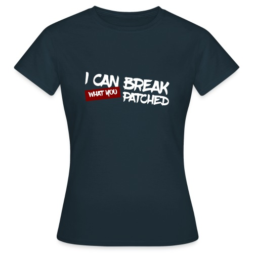 I can break what you patched - T-shirt Femme