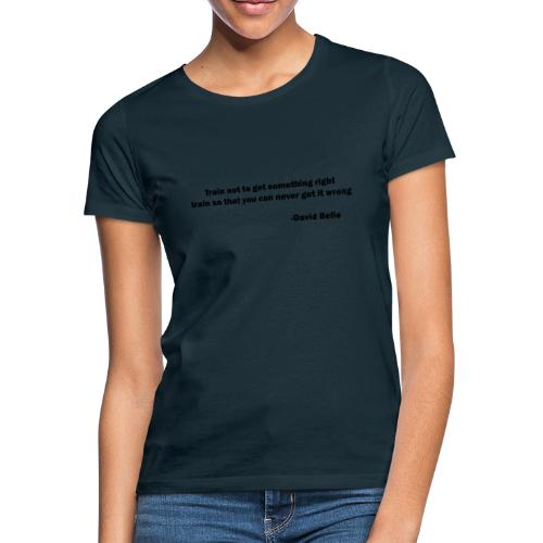 Train not to get something right train to... - Dame-T-shirt