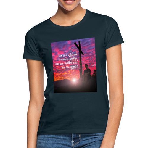 Um sein Ziel zu erreichen benötigt man den Willen - Frauen T-Shirt