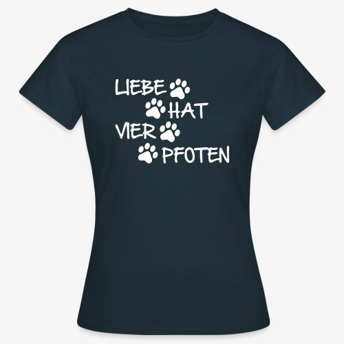 Liebe hat vier Pfoten - Frauen T-Shirt