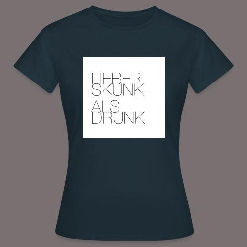 Lieber Skunk als Drunk - Frauen T-Shirt
