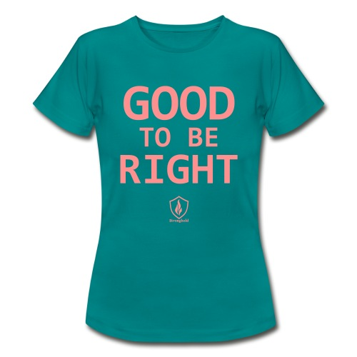 Good to be Right - Frauen T-Shirt