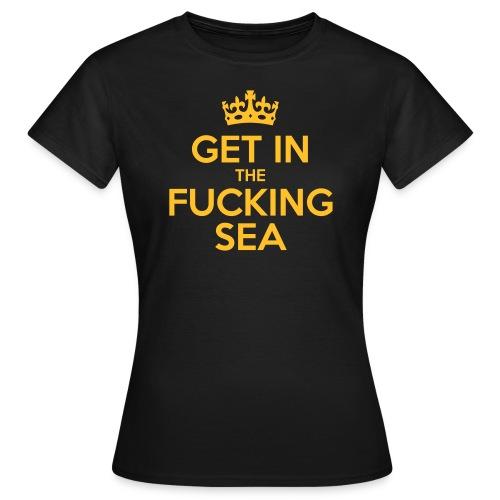 get in the fucking sea 03 - Women's T-Shirt