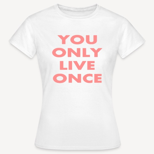 YOU ONLY LIVE ONCE SO GO TO CONFES - Women's T-Shirt