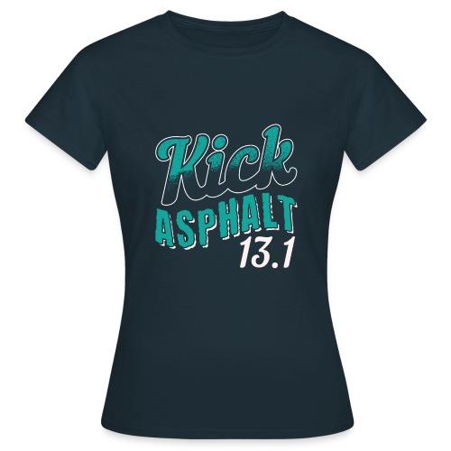 Kick Asphalt 13.1 | Half Marathon - Frauen T-Shirt