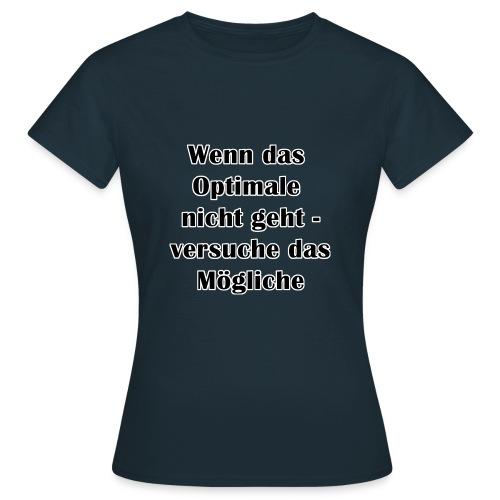 optimal moeglich - Frauen T-Shirt