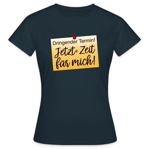 Zeit für mich Moment genießen Jetzt Achtsam Leben - Frauen T-Shirt