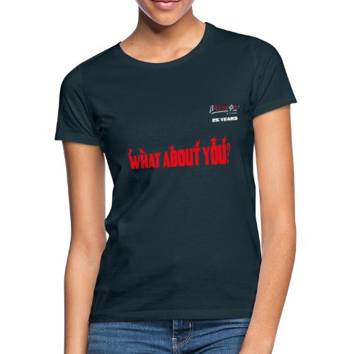 what about you red 25 years - Frauen T-Shirt