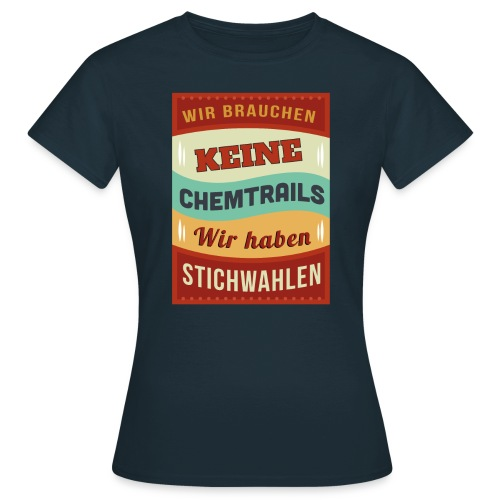 Chemtrails vs Stichwahl Spruch - Frauen T-Shirt