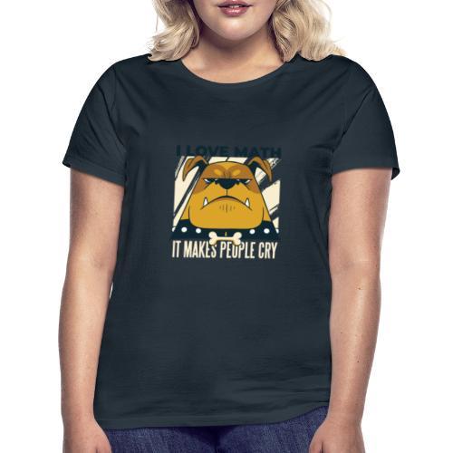 I love math it makes people cry Böser Hund - Frauen T-Shirt