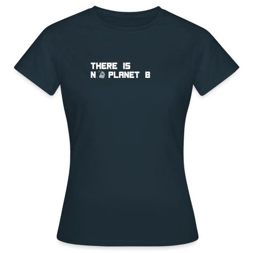 There is no Planet B, Kein Plan B für die Erde - Frauen T-Shirt