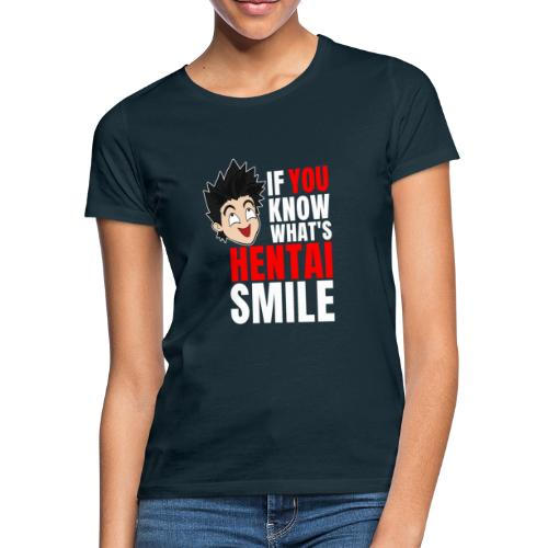 IF YOU KNOW WHAT'S HENTAI SMILE - Frauen T-Shirt