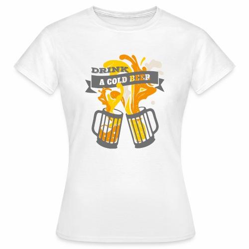 Drink a Cold Beer - Oktoberfest Volksfest Design - Frauen T-Shirt