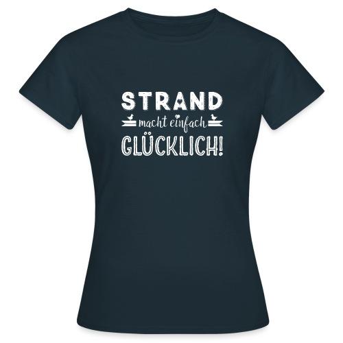 Strand macht einfach glücklich - maritimer Spruch - Frauen T-Shirt