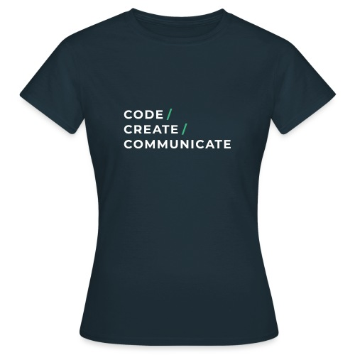Code / Create / Communicate - Women's T-Shirt