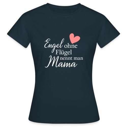 Engel ohne Flügel nennt man Mama - Frauen T-Shirt